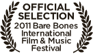 Film Laurel - Official Selection 2011 Bare Bones International Film & Music Festival